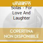 FOR LOVE AND LAUGHTER cd musicale di SOLAS