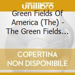 THE GREEN FIELDS OF AMERICA cd musicale di GREEN FIELDS OF AMERICA