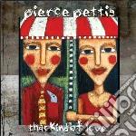 That kind of love cd musicale di Pierce Pettis