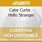 Catie Curtis - Hello Stranger cd musicale di CURTIS CATIE