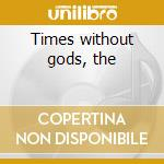 Times without gods, the cd musicale