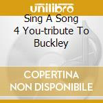 SING A SONG 4 YOU-TRIBUTE TO BUCKLEY cd musicale di ARTISTI VARI