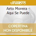 AQUI SE PUEDE cd musicale di MOREIRA AIRTO
