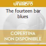 The fourteen bar blues cd musicale di Bennie Wallace