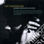 Desire develops an edge cd musicale di Kip Hanrahan