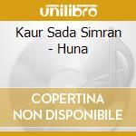 HUNA                                      cd musicale di KAUR SADA SIMRAN