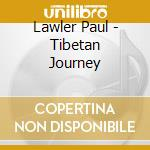 Lawler Paul - Tibetan Journey cd musicale di Paul Lawler