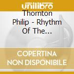 Thornton Philip - Rhythm Of The Rainforest cd musicale di Philip Thornton
