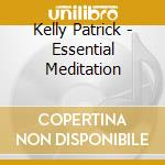 Essential meditation cd musicale di Patrick Kelly