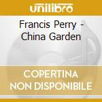 Francis Perry - China Garden cd musicale di Francis Perry