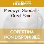 Goodall Medwyn - Great Spirit cd musicale di Medwyn Goodall