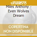 Even wolves dream cd musicale di Anthony Miles