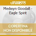 Goodall Medwyn - Eagle Spirit cd musicale di Medwyn Goodall