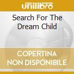 Search for the dreamchild cd musicale di Pilgrim