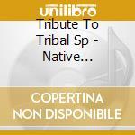 Native american dream-artisti vari cd musicale di Tribute to tribal sp