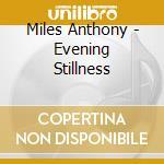 Evening stillness cd musicale di Anthony Miles