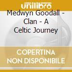 Goodall Medwyn - Clan - A Celtic Journey cd musicale di Medwyn Goodall