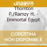 Immortal egypt cd musicale di Thornton p./ramzy h.