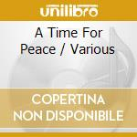 A time for peace cd musicale di Artisti Vari