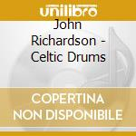 Richardson John - Celtic Drums cd musicale di John Richardson