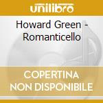 ROMANTICELLO cd musicale di GREEN HOWARD