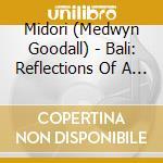 Bali - reflections of a tranquil paradis cd musicale di Midori