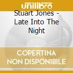 Late into the night cd musicale di Stuart Jones