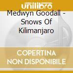 Snows of kilimanjaro cd musicale di Medwyn Goodall