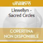 Llewellyn - Sacred Circles cd musicale di Llewellyn