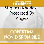 Protected by angels cd musicale di Stephen Rhodes