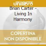 Living in harmony cd musicale di Brian Carter