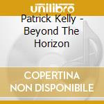 Beyond the horizon cd musicale di Patrick Kelly