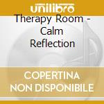Therapy Room - Calm Reflection cd musicale di ARTISTI VARI