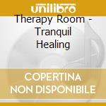 Therapy Room - Tranquil Healing cd musicale di ARTISTI VARI