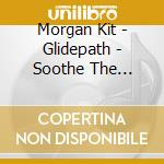 Morgan Kit - Glidepath - Soothe The Spirit cd musicale di Kit Morgan