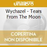 Tears from the moon cd musicale di Wychazel