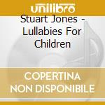 Stuart Jones - Lullabies For Children cd musicale di Jones stuart & sarah