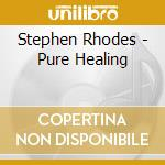 Pure healing cd musicale di Stephen Rhodes
