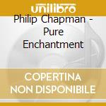 Pure enchantment cd musicale di Philip Chapman