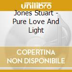 Pure love and light cd musicale di Stuart Jones
