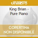 Pure piano cd musicale di Brian King