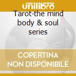 Tarot-the mind body & soul series cd musicale di ARTISTI VARI