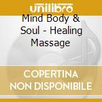Mind Body & Soul - Healing Massage cd musicale di ARTISTI VARI