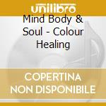 Colour healing cd musicale di Mind body & soul