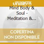Mind Body & Soul - Meditation & Visualisation cd musicale di Mind body & soul