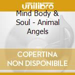 Animal angels cd musicale di Mind body & soul