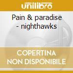 Pain & paradise - nighthawks cd musicale di Nighthawks The