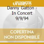 In concert 09/09/1994 - gatton danny cd musicale di Danny Gatton