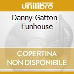 Funhouse cd musicale di Danny Gatton