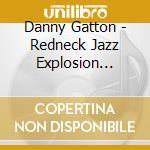 Danny Gatton - Redneck Jazz Explosion Vol.2 cd musicale di DANNY GATTON